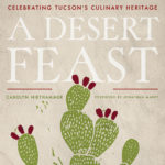 [PDF] [EPUB] A Desert Feast: Celebrating Tucson's Culinary Heritage Download