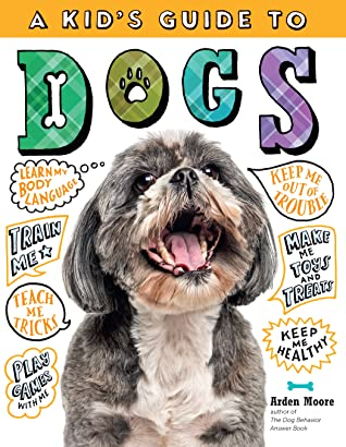 [PDF] [EPUB] A Kid's Guide to Dogs: How to Train, Care for, and Play and Communicate with Your Amazing Pet! Download by Arden Moore