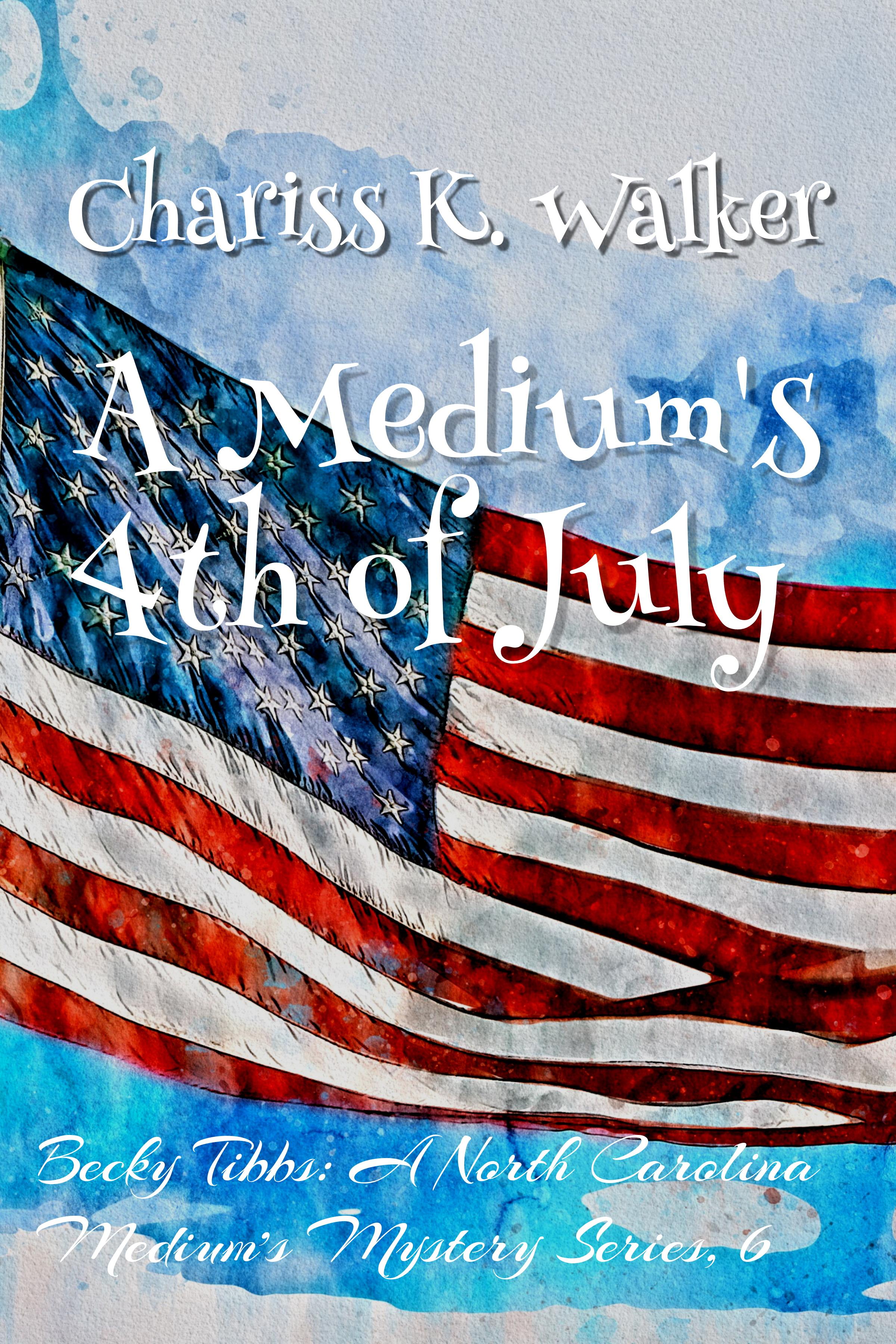 [PDF] [EPUB] A Medium's 4th of July (Becky Tibbs: A North Carolina Medium's Mystery Series, #6) Download by Chariss K. Walker