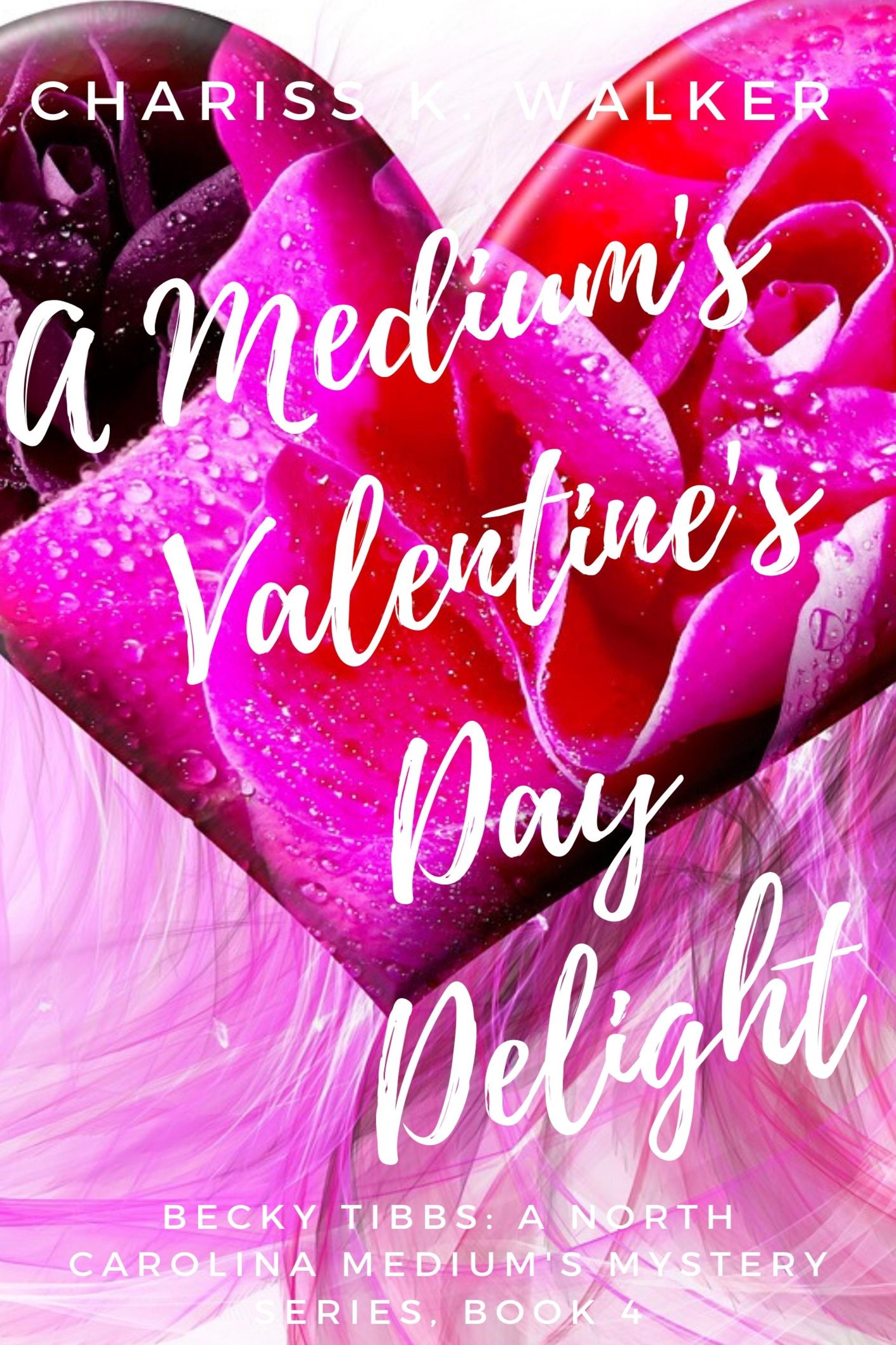 [PDF] [EPUB] A Medium's Valentine's Day Delight (Becky Tibbs: A North Carolina Medium #4) Download by Chariss K. Walker