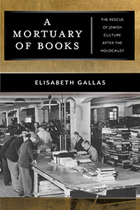 [PDF] [EPUB] A Mortuary of Books: The Rescue of Jewish Culture After the Holocaust Download by Elisabeth Gallas