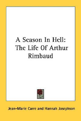 [PDF] [EPUB] A Season In Hell: The Life Of Arthur Rimbaud Download by Jean-Marie Carré