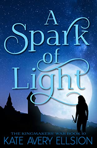 [PDF] [EPUB] A Spark of Light (The Kingmakers' War, #10) Download by Kate Avery Ellison