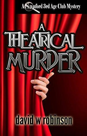 [PDF] [EPUB] A Theatrical Murder (#13 - Sanford Third Age Club Mystery) Download by David W.  Robinson