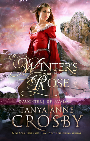 [PDF] [EPUB] A Winter's Rose (Daughters of Avalon, #2) Download by Tanya Anne Crosby
