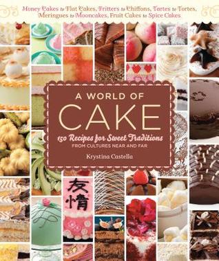 [PDF] [EPUB] A World of Cake: 150 Recipes for Sweet Traditions from Cultures Near and Far; Honey cakes to flat cakes, fritters to chiffons, tartes to tortes, meringues to mooncakes, fruit cakes to spice cakes Download by Krystina Castella