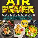 [PDF] [EPUB] Air Fryer Cookbook 2020: The 625 Delicious Recipes For Your Air Fryer With No-Stress Meal Plans Download