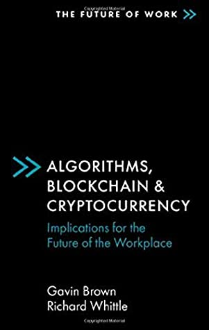 [PDF] [EPUB] Algorithms, Blockchain and Cryptocurrency: Implications for the Future of the Workplace (Future of Work) (The Future of Work) Download by Gavin Brown