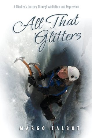 [PDF] [EPUB] All That Glitters: A Climber's Journey Through Addiction and Depression Download by Margo Talbot