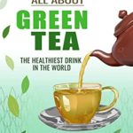 [PDF] [EPUB] All about green tea: The healthiest drink in the world Download