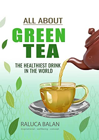 [PDF] [EPUB] All about green tea: The healthiest drink in the world Download by Raluca Balan