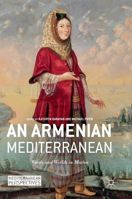 [PDF] [EPUB] An Armenian Mediterranean: Words and Worlds in Motion Download by Kathryn Babayan