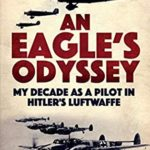 [PDF] [EPUB] An Eagle's Odyssey: My Decade as a Pilot in Hitler's Luftwaffe Download