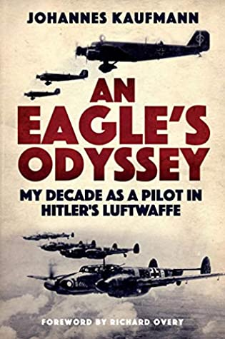 [PDF] [EPUB] An Eagle's Odyssey: My Decade as a Pilot in Hitler's Luftwaffe Download by Johannes Kaufmann