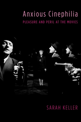 [PDF] [EPUB] Anxious Cinephilia: Pleasure and Peril at the Movies Download by Sarah Keller
