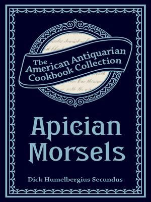 [PDF] [EPUB] Apician Morsels: Or, Tales of the Table, Kitchen, and Larder Download by Dick Secundus