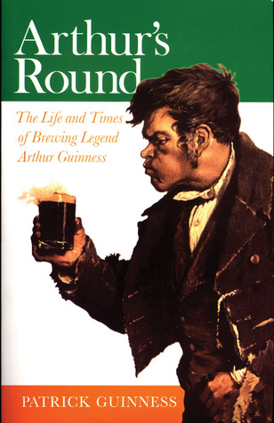 [PDF] [EPUB] Arthur's Round: The Life and Times of Brewing Legend Arthur Guinness Download by Patrick Guinness