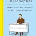 [PDF] [EPUB] Ask a Philosopher: Answers to Your Most Important and Most Unexpected Questions Download