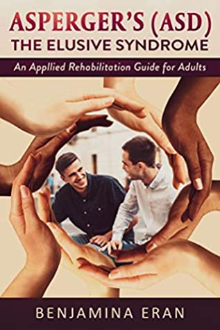 [PDF] [EPUB] Asperger's (ASD) The Elusive Syndrome: An Applied Rehabilitation Guide for Adults Download by Benjamina Eran