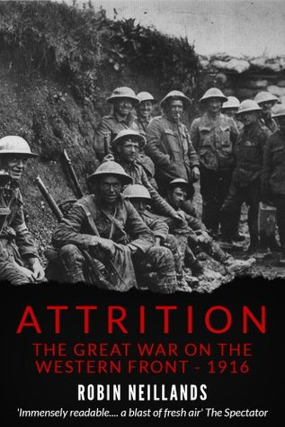 [PDF] [EPUB] Attrition: The Great War on the Western Front – 1916 Download by Robin Neillands