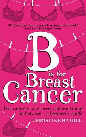 [PDF] [EPUB] B is for Breast Cancer: From anxiety to recovery and everything in between - a beginner's guide Download by Christine Hamill