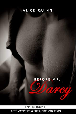 [PDF] [EPUB] Before Mr. Darcy: A Steamy Pride and Prejudice Variation (I Am His Book 2) Download by Alice    Quinn