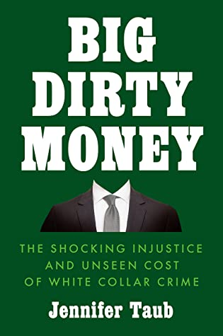 [PDF] [EPUB] Big Dirty Money: The Shocking Injustice and Unseen Cost of White Collar Crime Download by Jennifer Taub