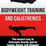 [PDF] [EPUB] Bodyweight Training: The Scientific Approach to Calisthenics Workout: The Easiest Way to Overcome Gravity and be Leaner, Bigger and Stronger Download