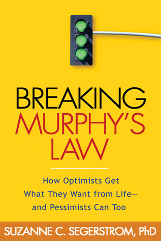 [PDF] [EPUB] Breaking Murphy's Law: How Optimists Get What They Want from Life - and Pessimists Can Too Download by Suzanne C. Segerstrom