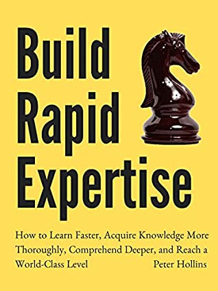 [PDF] [EPUB] Build Rapid Expertise: How to Learn Faster, Acquire Knowledge More Thoroughly, Comprehend Deeper, and Reach a World-Class Level (Learning how to Learn Book 8) Download by Peter Hollins