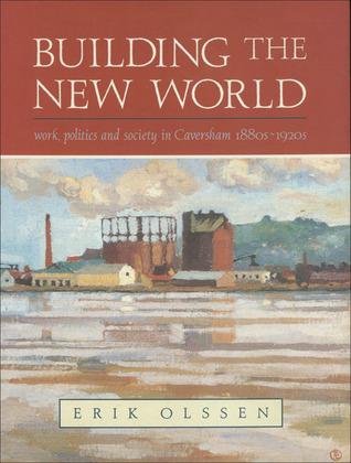 [PDF] [EPUB] Building the New World: Work, Politics and Society in Caversham, 1880s–1920s Download by Erik Olssen