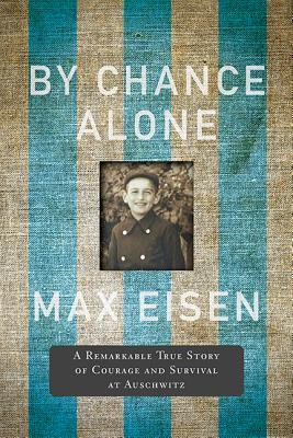 [PDF] [EPUB] By Chance Alone: A Remarkable True Story of Courage and Survival at Auschwitz Download by Max Eisen