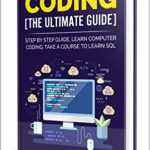 [PDF] [EPUB] CODING THE ULTIMATE GUIDE : STEP BY STEP GUIDE ,LEARN COMPUTER CODING Download