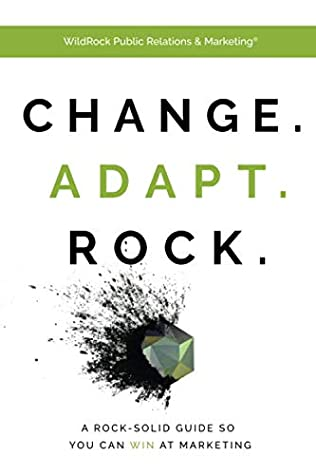 [PDF] [EPUB] Change. Adapt. Rock.: A Rock-Solid Guide So You Can WIN at Marketing Download by WildRock Public Relations and Marketing -