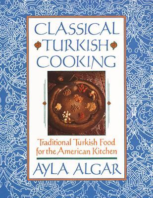 [PDF] [EPUB] Classical Turkish Cooking: Traditional Turkish Food for the American Kitchen Download by Ayla Esen Algar