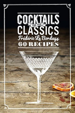 [PDF] [EPUB] Cocktails: The New Classics: 60 Recipes Download by Frederic Le Bordays