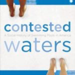 [PDF] [EPUB] Contested Waters: A Social History of Swimming Pools in America Download