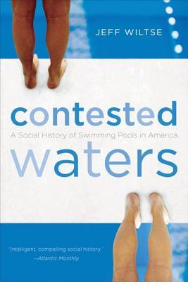 [PDF] [EPUB] Contested Waters: A Social History of Swimming Pools in America Download by Jeff Wiltse
