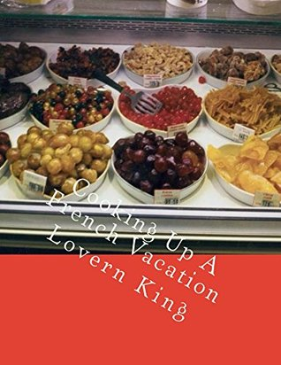 [PDF] [EPUB] Cooking Up A French Vacation Download by Lovern King