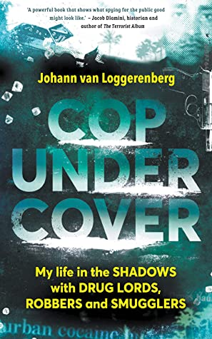 [PDF] [EPUB] Cop Under Cover: My life in the shadows with drug lords, robbers and smugglers Download by Johann van Loggerenberg