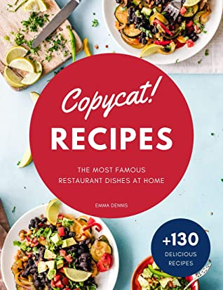 [PDF] [EPUB] Copycat Recipes: +130 Step-by-Step Recipes to cook the most famous restaurant dishes at home, save money and dramatically improve your cooking skills.(Olive Garden, Red Lobster, Applebee's, and more) Download by Emma Dennis