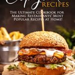 [PDF] [EPUB] Copycat Recipes: A Complete Cookbook to Start Making the Most Famous Restaurant Dishes at Home Download