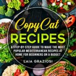 [PDF] [EPUB] Copycat Recipes: A Step-by-Step Guide to make the Most Popular Mediterranean Recipes at Home for Beginners on a Budget Download