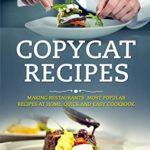 [PDF] [EPUB] Copycat Recipes: Making Restaurants' Most Popular Recipes at Home. Quick and Easy Cookbook. Download