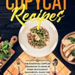 "[PDF] [EPUB] Copycat Recipes: The Essential Copycat Cookbook to Make at Home Restaurant Favourites. Enjoy the ""Haute Cuisine"" Recipes Cooking Delicious, Made Easy Dishes and Eating on the Budget Download"