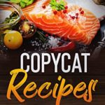 [PDF] [EPUB] Copycat Recipes: The ultimate guide to learn to cook your favourite resturant dishes at home. Discover how to cook fantastic recepies step by step. Download