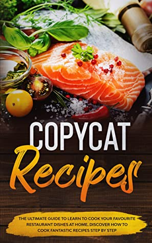 [PDF] [EPUB] Copycat Recipes: The ultimate guide to learn to cook your favourite resturant dishes at home. Discover how to cook fantastic recepies step by step. Download by Lorinda Amanda