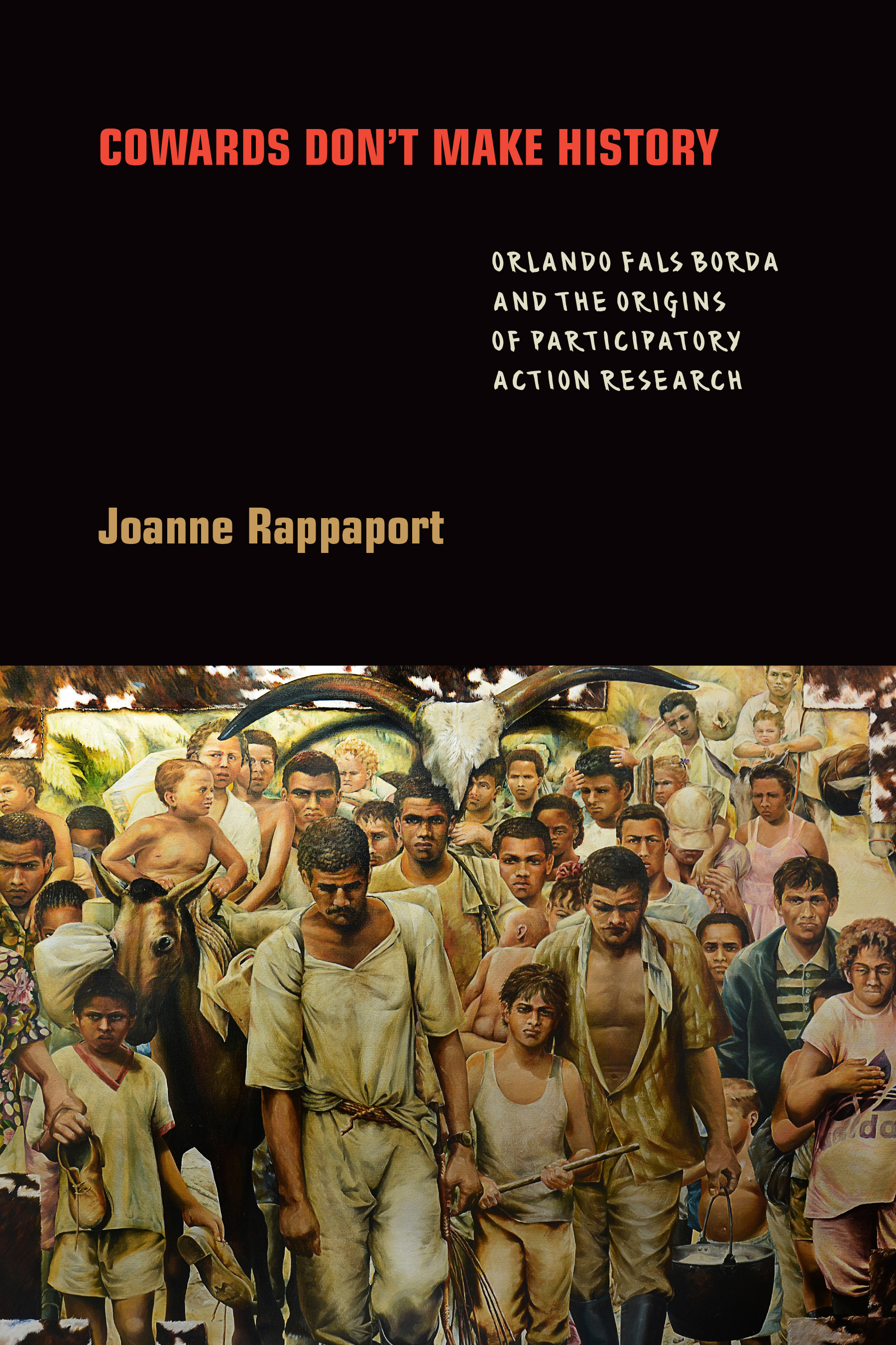 [PDF] [EPUB] Cowards Don't Make History: Orlando Fals Borda and the Origins of Participatory Action Research Download by Joanne Rappaport