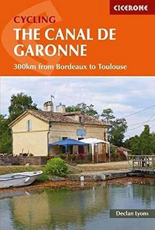 [PDF] [EPUB] Cycling the Canal de la Garonne: 300km from Bordeaux to Toulouse Download by Declan Lyons