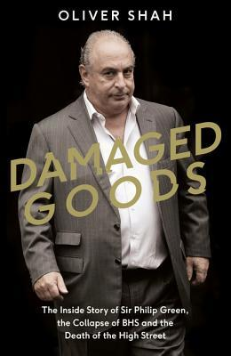 [PDF] [EPUB] Damaged Goods: The Inside Story of Sir Philip Green, the Collapse of BHS and the Death of the High Street Download by Oliver Shah